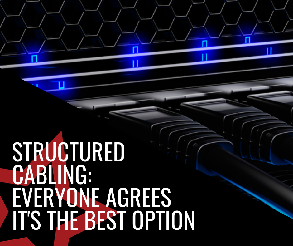 Structured Cabling Everyone Agrees It's The Best Option